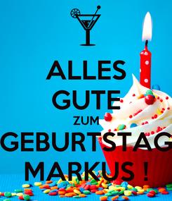 Poster: ALLES GUTE ZUM GEBURTSTAG MARKUS !