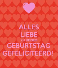 Poster: ALLES LIEBE ZU DEINEM GEBURTSTAG GEFELICITEERD!