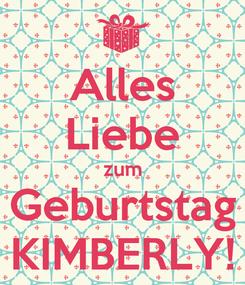 Poster: Alles Liebe zum Geburtstag KIMBERLY!