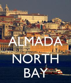 Poster:  ALMADA  NORTH BAY
