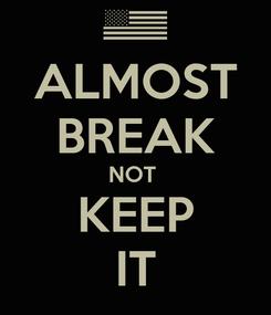 Poster: ALMOST BREAK NOT  KEEP IT