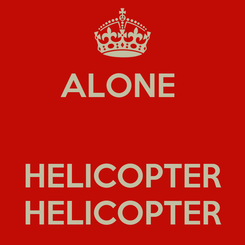 Poster: ALONE    HELICOPTER HELICOPTER