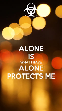 Poster: ALONE IS WHAT I HAVE ALONE PROTECTS ME
