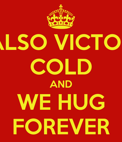 Poster: ALSO VICTOR COLD AND WE HUG FOREVER