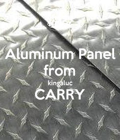Poster: Aluminum Panel from kingaluc CARRY