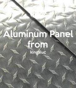 Poster: Aluminum Panel from kingaluc