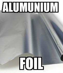 Poster: ALUMUNIUM  FOIL