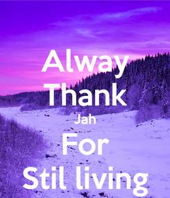Poster: Alway Thank Jah For Stil living