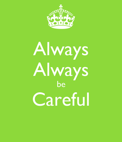 Poster: Always Always be Careful