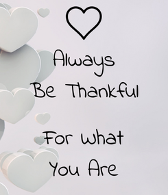Poster: Always Be Thankful  For What You Are