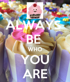 Poster: ALWAYS  BE  WHO YOU ARE