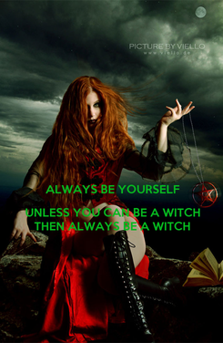 Poster:  ALWAYS BE YOURSELF  UNLESS YOU CAN BE A WITCH THEN ALWAYS BE A WITCH