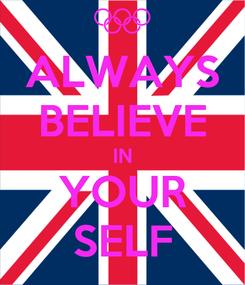 Poster: ALWAYS BELIEVE IN YOUR SELF