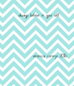 Poster: always believe in your self         - veronica cornejo 2016