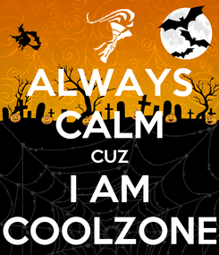 Poster: ALWAYS CALM CUZ I AM COOLZONE