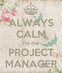 Poster: ALWAYS CALM I'm the PROJECT MANAGER