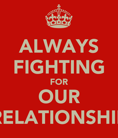 Poster: ALWAYS FIGHTING FOR OUR RELATIONSHIP
