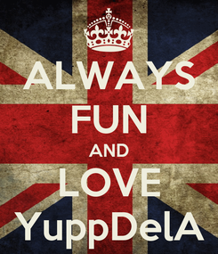 Poster: ALWAYS FUN AND LOVE YuppDelA