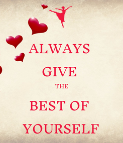 Poster: ALWAYS  GIVE   THE BEST OF  YOURSELF