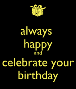 Poster: always  happy and celebrate your birthday