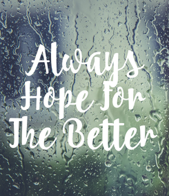 Poster: Always Hope For The Better