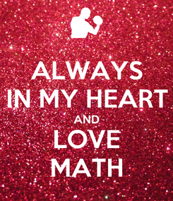 Poster: ALWAYS IN MY HEART AND LOVE MATH