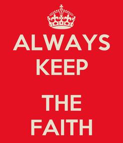 Poster: ALWAYS KEEP  THE FAITH