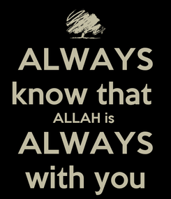 Poster: ALWAYS know that  ALLAH is  ALWAYS with you