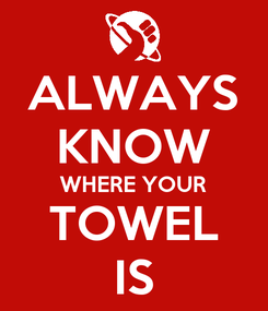 Poster: ALWAYS KNOW WHERE YOUR TOWEL IS