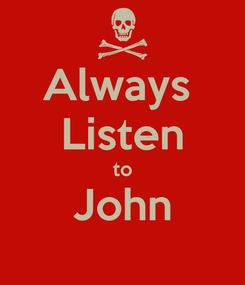 Poster: Always  Listen to John