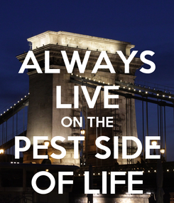 Poster: ALWAYS LIVE ON THE PEST SIDE OF LIFE