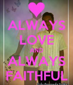 Poster: ALWAYS LOVE AND ALWAYS FAITHFUL