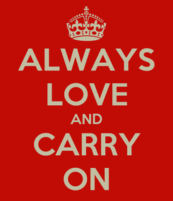 Poster: ALWAYS LOVE AND CARRY ON