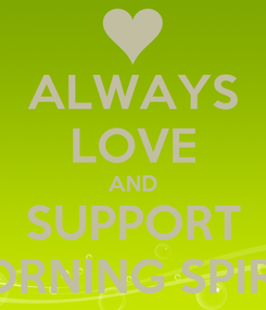 Poster: ALWAYS LOVE AND SUPPORT MORNING SPIRIT!