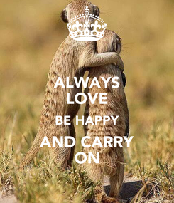 Poster: ALWAYS LOVE BE HAPPY AND CARRY ON