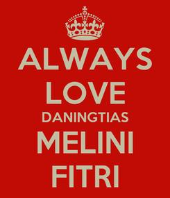 Poster: ALWAYS LOVE DANINGTIAS MELINI FITRI