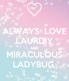 Poster: ALWAYS  LOVE  LAURDIY  AND  MIRACULOUS  LADYBUG