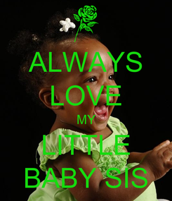 Poster: ALWAYS LOVE MY LITTLE BABY SIS