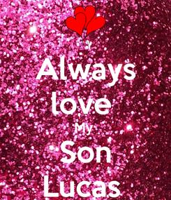 Poster: Always love  My  Son Lucas