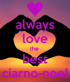Poster: always love the  best ciarno-noel