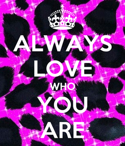 Poster: ALWAYS LOVE WHO YOU ARE