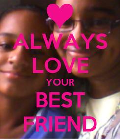 Poster: ALWAYS LOVE YOUR BEST FRIEND