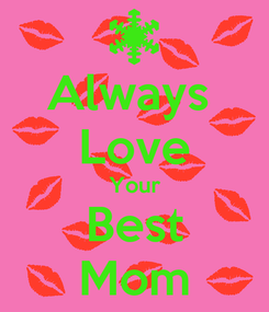 Poster: Always  Love Your Best Mom