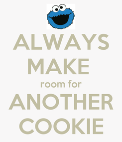 Poster: ALWAYS MAKE  room for ANOTHER COOKIE