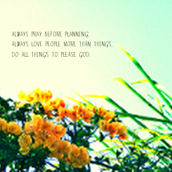 Poster: Always pray before planning, Always love people more than things, Do all things to please God.
