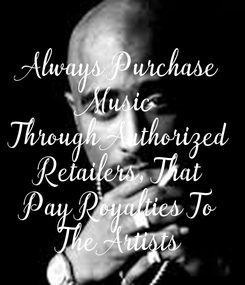 Poster:  Always Purchase  Music  Through Authorized Retailers, That Pay Royalties To The Artists