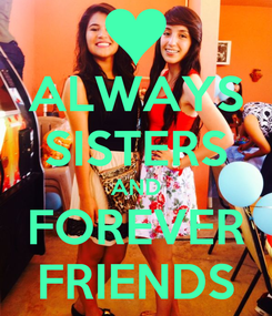 Poster: ALWAYS SISTERS AND FOREVER FRIENDS