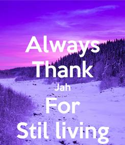 Poster: Always Thank Jah For Stil living