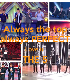Poster: Always the top always PERFECT Love u  THE 5