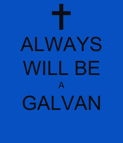 Poster: ALWAYS WILL BE A GALVAN